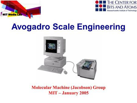 Molecular Machine (Jacobson) Group MIT – January 2005 Avogadro Scale Engineering.