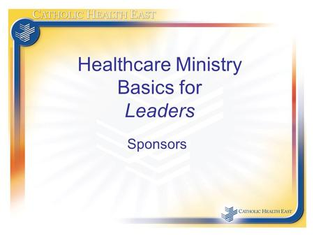 Healthcare Ministry Basics for Leaders Sponsors. Course Plan Our Ministry Church Catholic Social Teaching Jesus'Ministry Sponsor Moral Instincts ERDs.