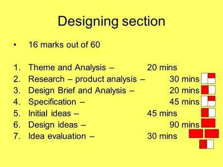 Designing section 16 marks out of 60 1.Theme and Analysis – 20 mins 2.Research – product analysis – 30 mins 3.Design Brief and Analysis – 20 mins 4.Specification.