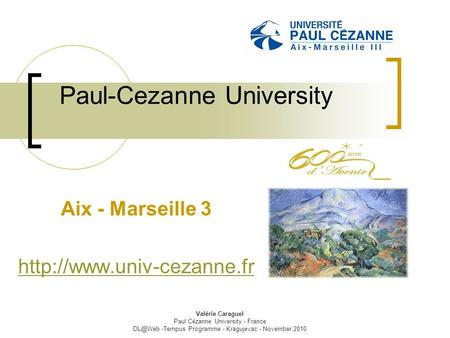 Valérie Caraguel Paul Cézanne University - France -Tempus Programme - Kragujevac - November 2010 Paul-Cezanne University Aix - Marseille 3