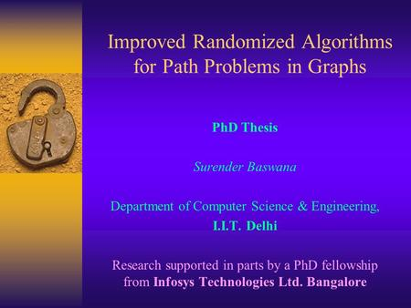 Improved Randomized Algorithms for Path Problems in Graphs PhD Thesis Surender Baswana Department of Computer Science & Engineering, I.I.T. Delhi Research.