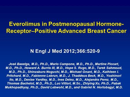 Everolimus in Postmenopausal Hormone-Receptor–Positive Advanced Breast Cancer N Engl J Med 2012;366:520-9 José Baselga, M.D., Ph.D., Mario Campone, M.D.,