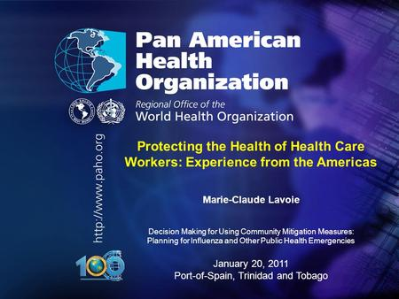 Pan American Health Organization.. Protecting the Health of Health Care Workers: Experience from the Americas Marie-Claude Lavoie Decision Making for Using.