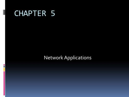 CHAPTER 5 <strong>Network</strong> Applications. Chapter Outline 5.1 <strong>Network</strong> Applications 5.2 Web 2.0 5.3 E-Learning and Distance Learning 5.4 Telecommuting.