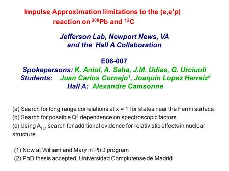 Jefferson Lab, Newport News, VA and the Hall A Collaboration E06-007 Spokepersons: K. Aniol, A. Saha, J.M. Udías, G. Urciuoli Students:Juan Carlos Cornejo.