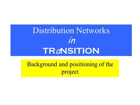 Distribution Networks in TR a NSITION Background and positioning of the project.