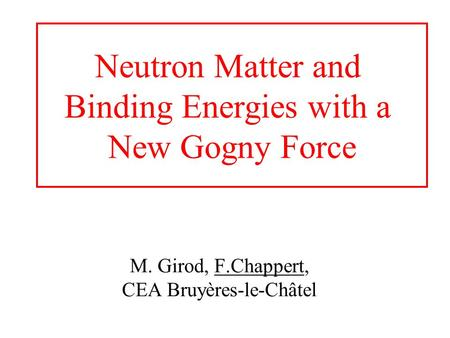 M. Girod, F.Chappert, CEA Bruyères-le-Châtel Neutron Matter and Binding Energies with a New Gogny Force.