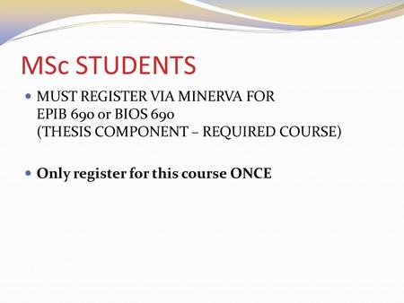 MSc STUDENTS MUST REGISTER VIA MINERVA FOR EPIB 690 or BIOS 690 (THESIS COMPONENT – REQUIRED COURSE) Only register for this course ONCE.