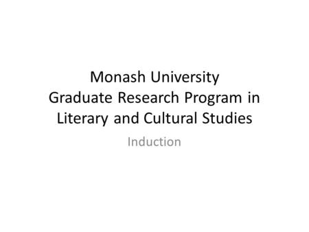 Monash University Graduate Research Program in Literary and Cultural Studies Induction.