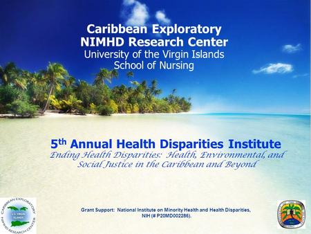 5 th Annual Health Disparities Institute Ending Health Disparities: Health, Environmental, and Social Justice in the Caribbean and Beyond Grant Support: