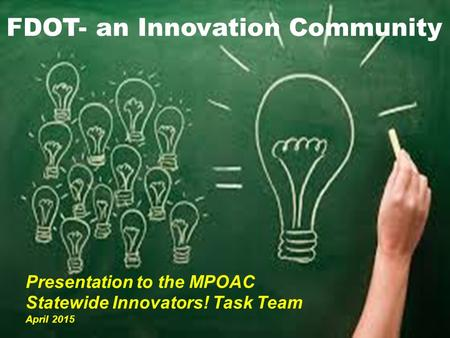 0 FDOT- an Innovation Community Presentation to the MPOAC Statewide Innovators! Task Team April 2015.