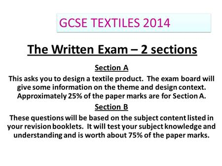 The Written Exam – 2 sections Section A This asks you to design a textile product. The exam board will give some information on the theme and design context.