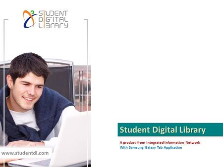 Student Digital Library A product from Integrated Information Network With Samsung Galaxy Tab Application www.studentdl.com.