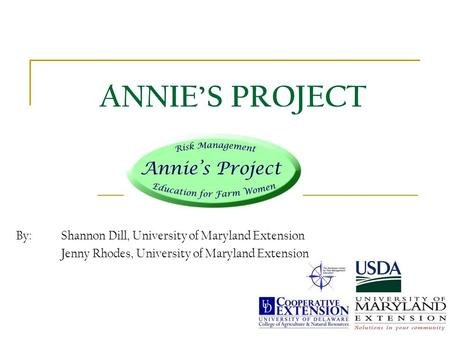ANNIE'S PROJECT By: Shannon Dill, University of Maryland Extension Jenny Rhodes, University of Maryland Extension.