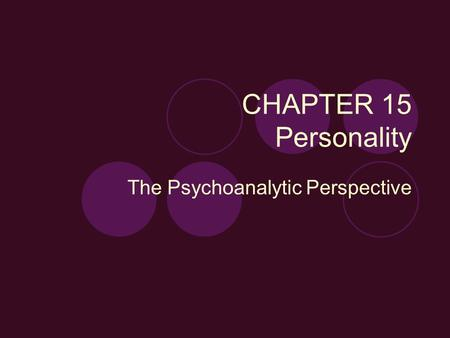 CHAPTER 15 Personality The Psychoanalytic Perspective.