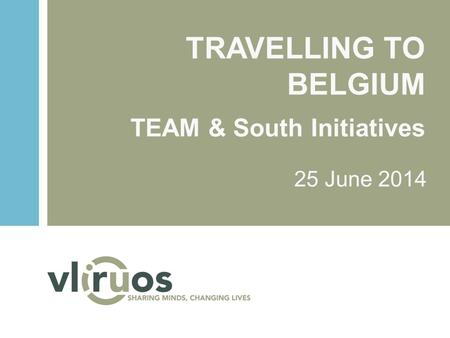 TRAVELLING TO BELGIUM TEAM & South Initiatives 25 June 2014.