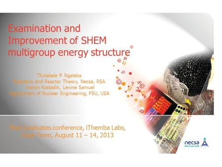 Examination and Improvement of SHEM multigroup energy structure Tholakele P. Ngeleka Radiation and Reactor Theory, Necsa, RSA Ivanov Kostadin, Levine Samuel.