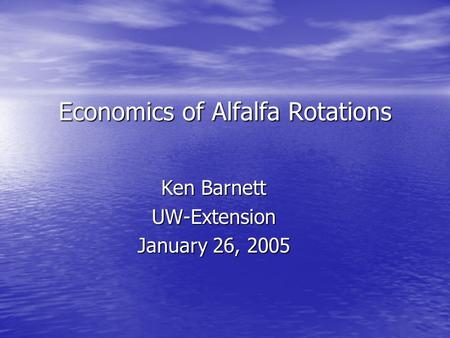 Economics of Alfalfa Rotations Ken Barnett UW-Extension January 26, 2005.