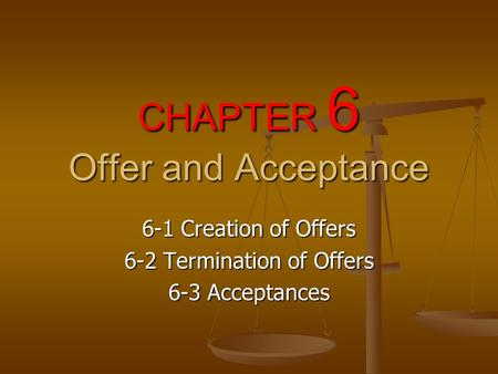 CHAPTER 6 Offer and Acceptance 6-1 Creation of Offers 6-2 Termination of Offers 6-3 Acceptances.