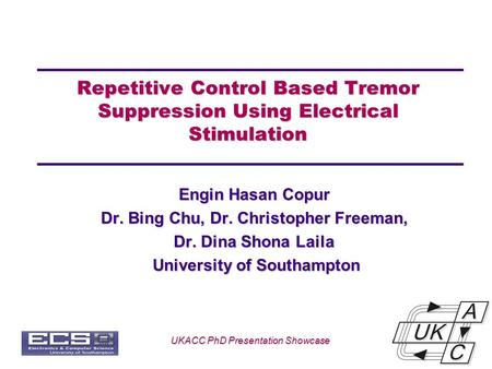 Univ logo Repetitive Control Based Tremor Suppression Using Electrical Stimulation Engin Hasan Copur Dr. Bing Chu, Dr. Christopher Freeman, Dr. Dina Shona.