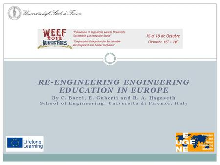 RE-ENGINEERING ENGINEERING EDUCATION IN EUROPE By C. Borri, E. Guberti and R. A. Hagaseth School of Engineering, Università di Firenze, Italy.