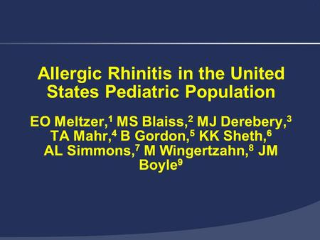 1 Allergic Rhinitis in the United States Pediatric Population EO Meltzer, 1 MS Blaiss, 2 MJ Derebery, 3 TA Mahr, 4 B Gordon, 5 KK Sheth, 6 AL Simmons,