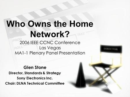 DLNA Confidential Who Owns the Home Network? Glen Stone Director, Standards & Strategy Sony Electronics Inc. Chair: DLNA Technical Committee Glen Stone.