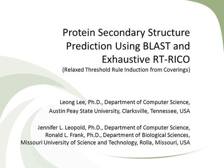 Protein Secondary Structure Prediction Using BLAST and Exhaustive RT-RICO (Relaxed Threshold Rule Induction from Coverings) Leong Lee, Ph.D., Department.