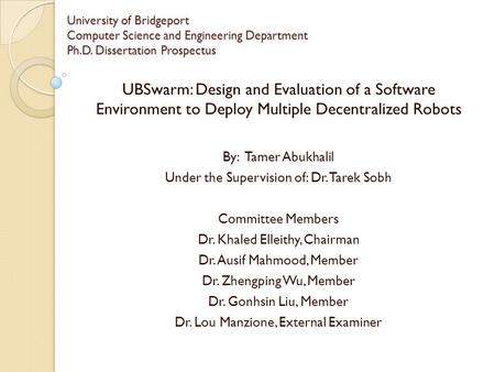 University of Bridgeport Computer Science and Engineering Department Ph.D. Dissertation Prospectus UBSwarm: Design and Evaluation of a Software Environment.