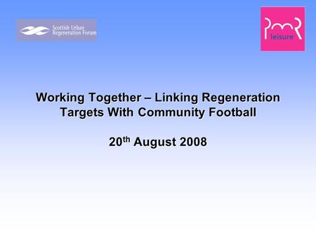 Working Together – Linking Regeneration Targets With Community Football 20 th August 2008.