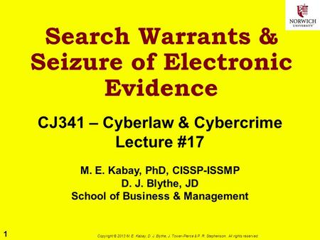1 Copyright © 2013 M. E. Kabay, D. J. Blythe, J. Tower-Pierce & P. R. Stephenson. All rights reserved. Search Warrants & Seizure of Electronic Evidence.