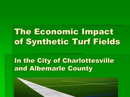 The Economic Impact of Synthetic Turf Fields In the City of Charlottesville and Albemarle County.
