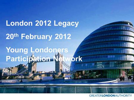 London 2012 Legacy 20 th February 2012 Young Londoners Participation Network.