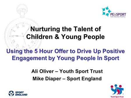 Nurturing the Talent of Children & Young People Using the 5 Hour Offer to Drive Up Positive Engagement by Young People In Sport Ali Oliver – Youth Sport.