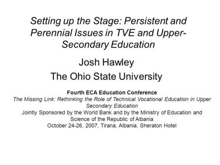 Setting up the Stage: Persistent and Perennial Issues in TVE and Upper- Secondary Education Josh Hawley The Ohio State University Fourth ECA Education.