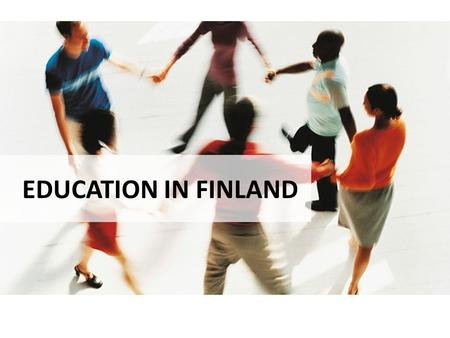 EDUCATION IN FINLAND. History From the 13th century a part of Sweden In 1809 ceded to Russia as an autonomous Grand Duchy Independent parliamentary democracy.