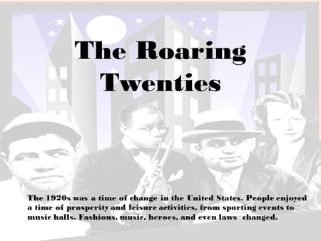 a description of the roaring 20s in the united states Society in the the roaring twenties - the roaring 20's was a time in history when jazz music was becoming popular the roaring twenties of the united states - the roaring twenties of the united states.