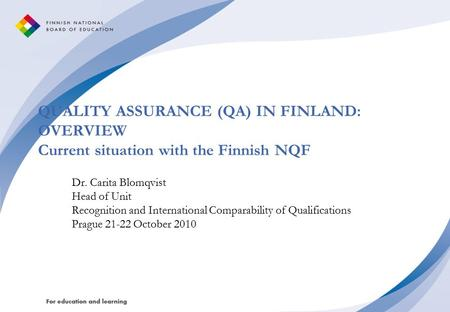 QUALITY ASSURANCE (QA) IN FINLAND: OVERVIEW Current situation with the Finnish NQF Dr. Carita Blomqvist Head of Unit Recognition and International Comparability.
