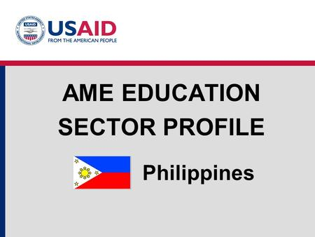 Philippines AME EDUCATION SECTOR PROFILE. Education Structure Philippines Source: UNESCO Institute for Statistics Education System Structure and Enrollments.