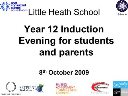 Little Heath School Year 12 Induction Evening for students and parents 8 th October 2009.