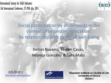 Social participation by adolescents in the context of secondary education: Its relationship with personal well-being Dolors Navarro, Ferran Casas, Mònica.
