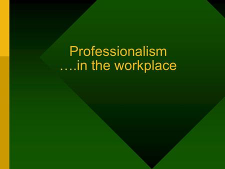 Professionalism ….in the workplace. Dawn of a New Era Where do we start?
