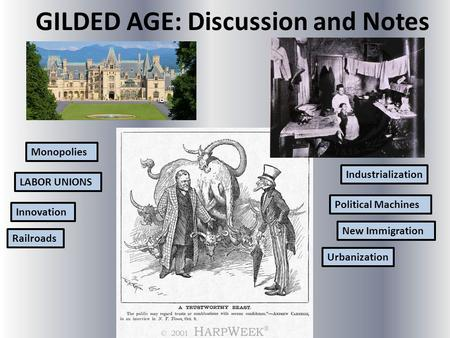 GILDED AGE: Discussion and Notes LABOR UNIONS Industrialization Political Machines Urbanization New Immigration Monopolies Railroads Innovation.