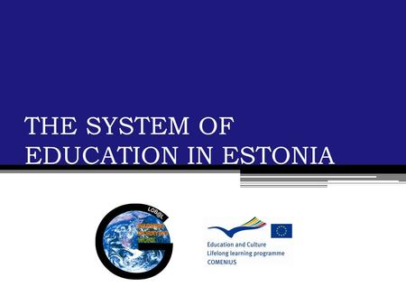 THE SYSTEM OF EDUCATION IN ESTONIA. ESTONIAN EDUCATIONAL INSTITUTIONS Preschool children's institutions Primary schools Basic schools Secondary schools.