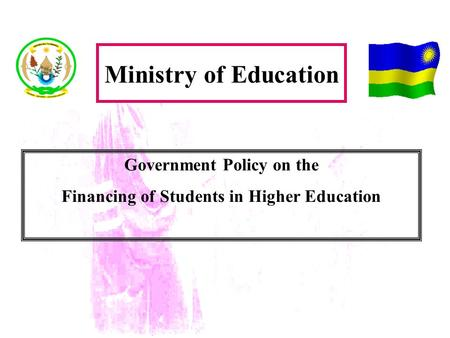Government Policy on the Financing of Students in Higher Education Ministry of Education.
