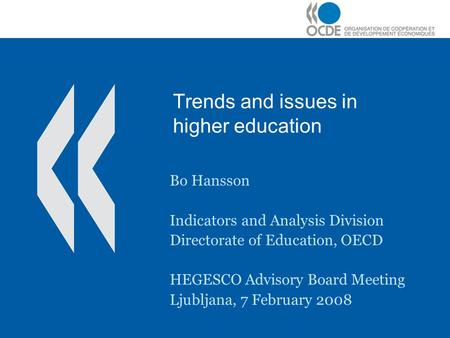 Trends and issues in higher education Bo Hansson Indicators and Analysis Division Directorate of Education, OECD HEGESCO Advisory Board Meeting Ljubljana,