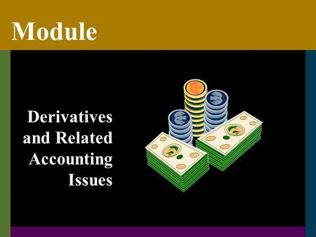 Module Derivatives and Related Accounting Issues.