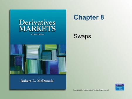 Chapter 8 Swaps. Chapter 8Copyright © 2006 Pearson Addison-Wesley. All rights reserved. 8-2 Introduction to Swaps A swap is a contract calling for an.