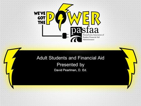 Adult Students and Financial Aid Presented by David Pearlman, D. Ed.