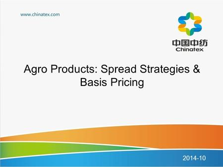Agro Products: Spread Strategies & Basis Pricing 2014-10.